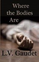 Where the Bodies Are, an ebook by L.V. Gaudet at Smashwords