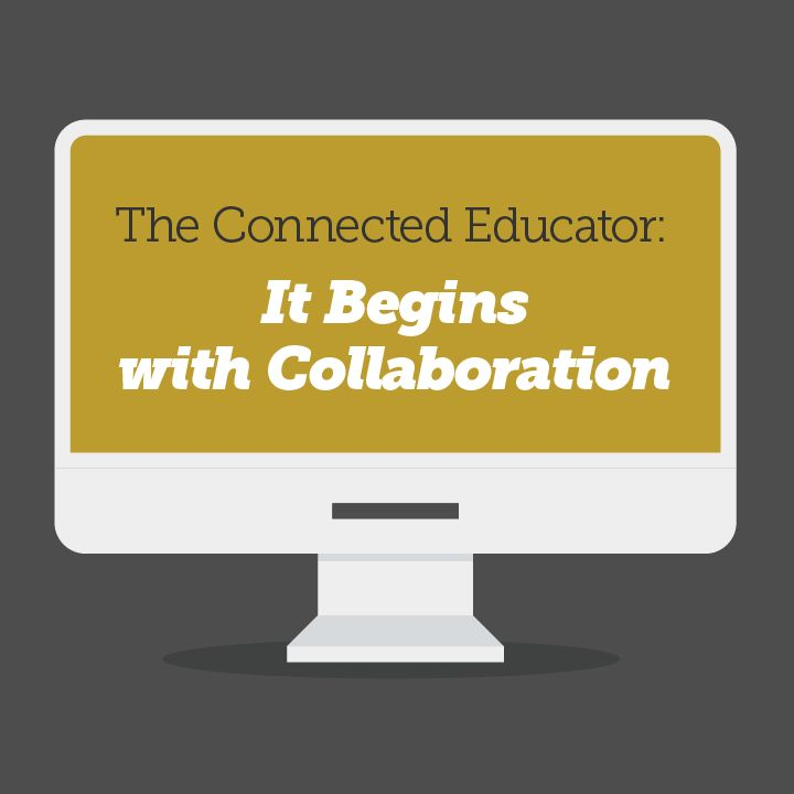 Connected educators model collaboration, learning, and growth for their students by embracing those same qualities in their own professional development.