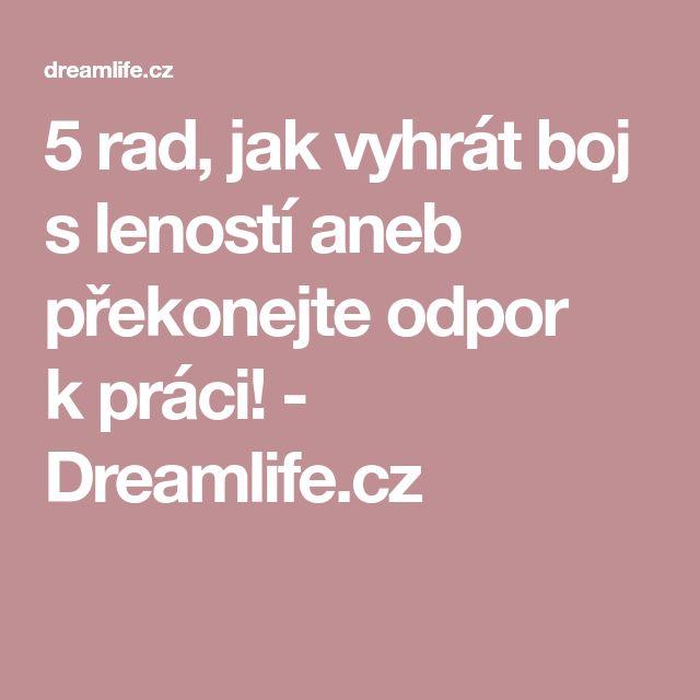 5 rad, jak vyhrát boj s leností aneb překonejte odpor kpráci! - Dreamlife.cz