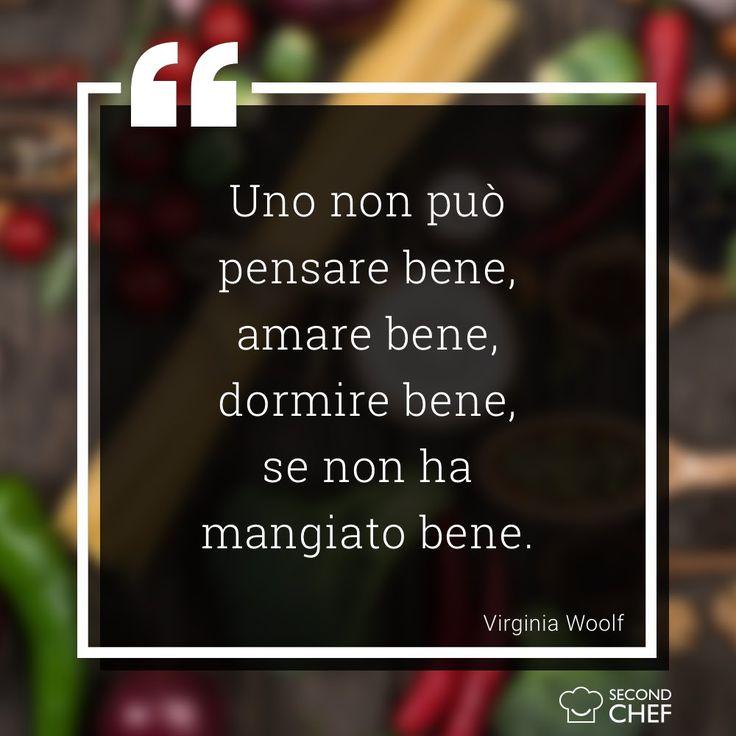 """""""Uno non può pensare bene, amare bene, dormire bene, se non ha mangiato bene"""". (Virginia Woolf)    #BuonaDomenica #weekendconsecondchef #Second_Chef #ricette #food #eat #cucina"""