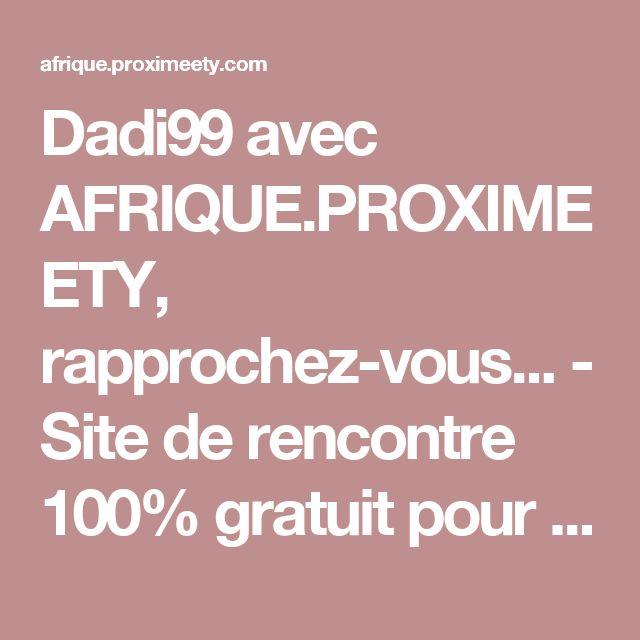 Dadi99 avec AFRIQUE.PROXIMEETY, rapprochez-vous... - Site de rencontre 100% gratuit pour l'Afrique et le Maghreb :  Algérie, Tunisie, Cameroun, Congo, Madagascar, Maurice...