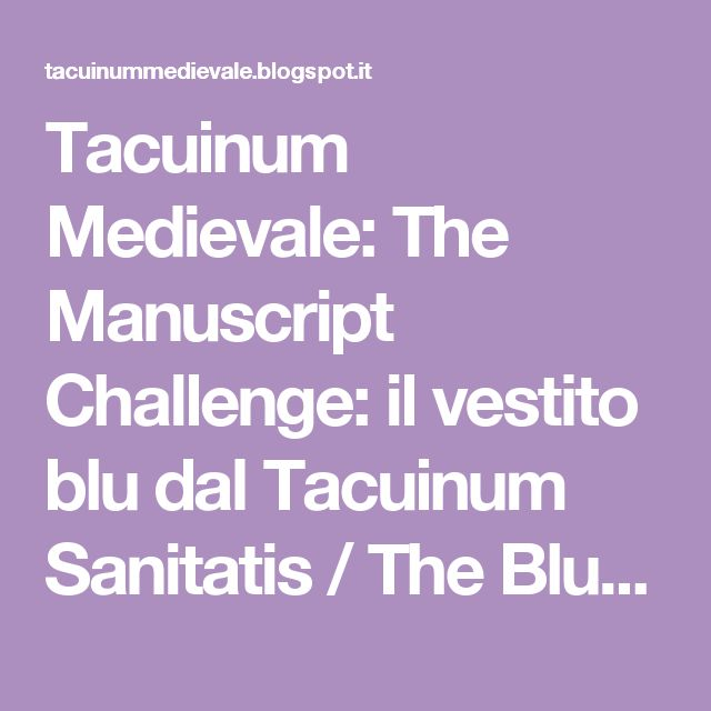 Tacuinum Medievale: The Manuscript Challenge: il vestito blu dal Tacuinum Sanitatis / The Blue Dress from the Tacuinum Sanitatis