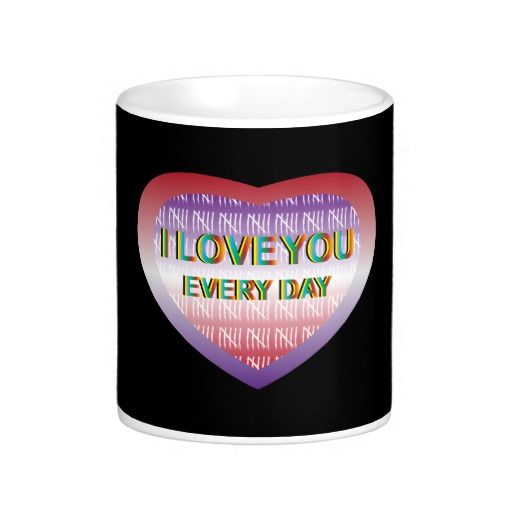 I Love You Every Day Coffee Mug