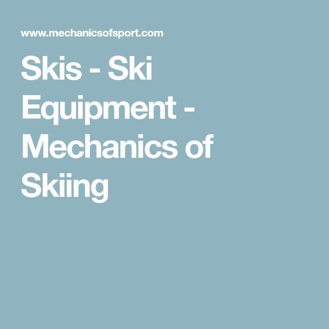 Skis - Ski Equipment - Mechanics of Skiing