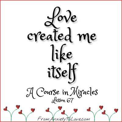 Love Created Me Like Itself - A Course in Miracles: Inspiring Vision, Lovely Miracles, A Course In Miracles Quotes, Body Spirit, Spiritual Inspirations, Acim Quotes, Miracles Acim