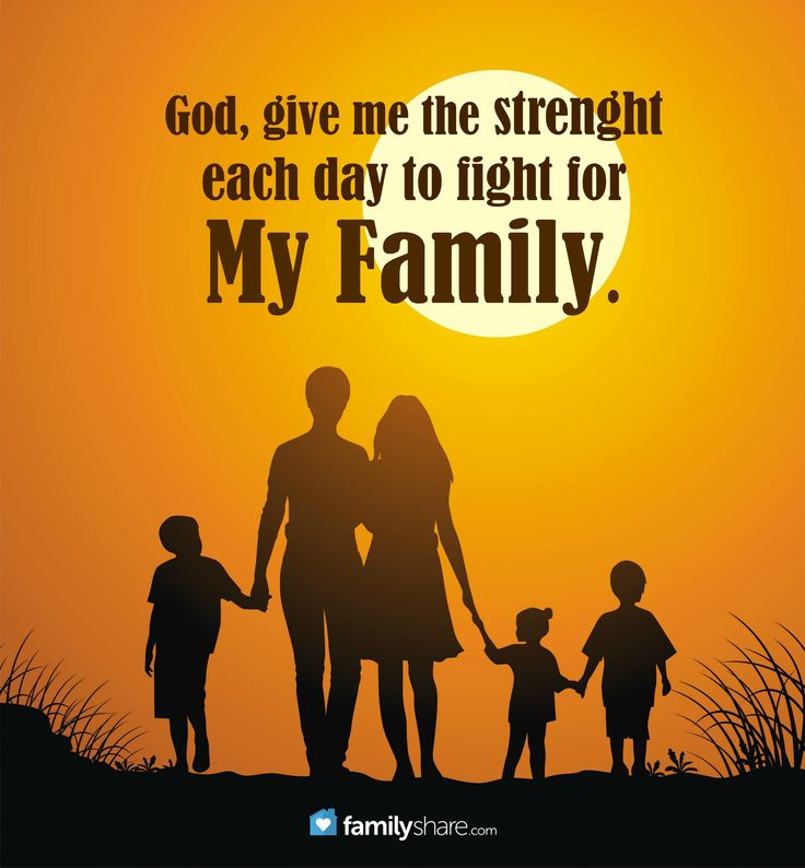 God, give me the strenght each day to fight for my family.