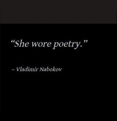 """She wore poetry."" ~Vladimir Nabokov, Lolita"