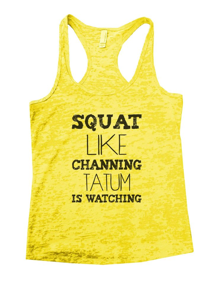 Squat Like Channing Tatum Is Watching Burnout Tank Top By BurnoutTankTops.com - 901
