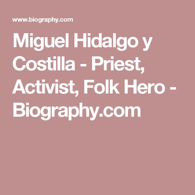 Miguel Hidalgo y Costilla - Priest, Activist, Folk Hero - Biography.com