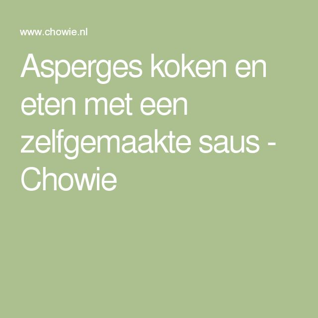 Asperges koken en eten met een zelfgemaakte saus - Chowie