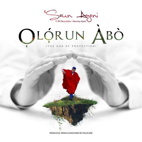 Seun Ayeni GGG - Olorun Abo Mp3 download | Music | Praise