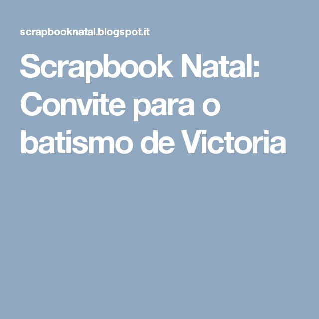 Scrapbook Natal: Convite para o batismo de Victoria