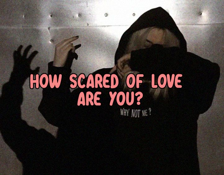 How Scared Of Love Are You? | I'm scared | Scared to love