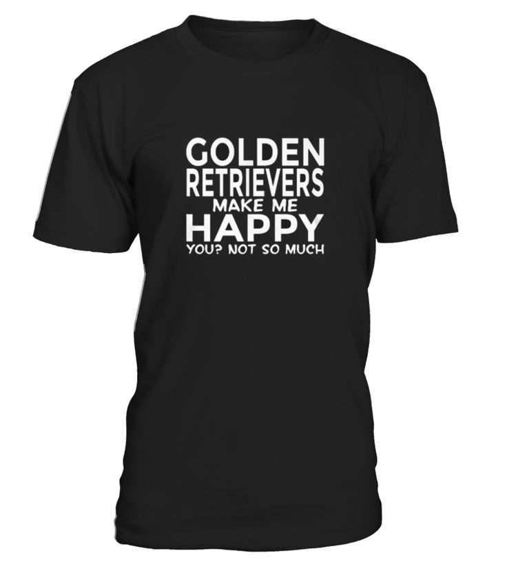 Best Golden Retrievers Make Me Happy Funny Te front Shirt