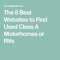 The 8 Best Websites to Find Used Class A Motorhomes or RVs