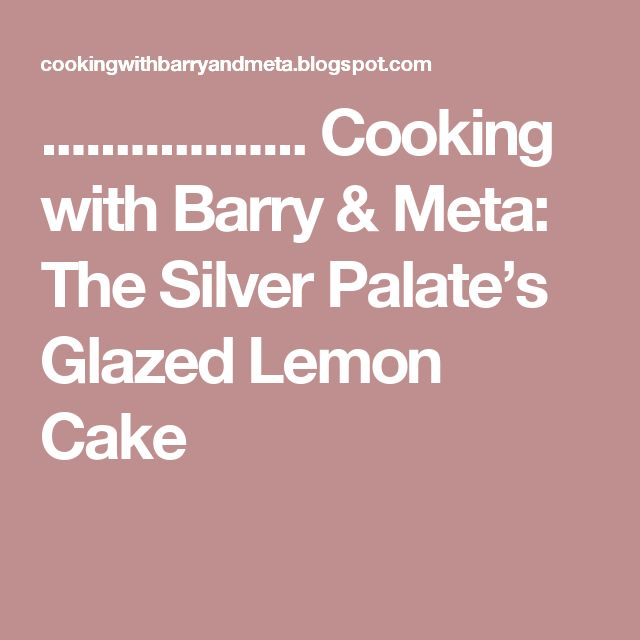 .................. Cooking with Barry & Meta: The Silver Palate's Glazed Lemon Cake