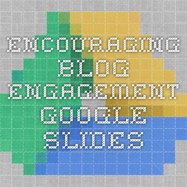 Encouraging blog engagement - Google Slides