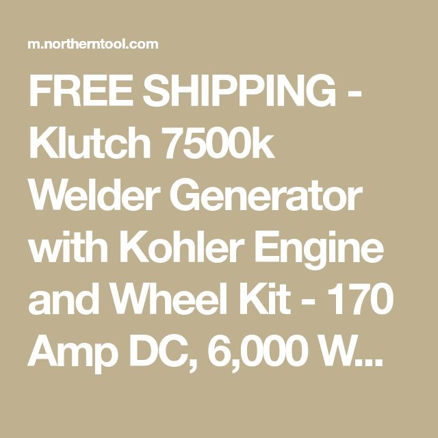 FREE SHIPPING - Klutch 7500k Welder Generator with Kohler Engine and Wheel Kit - 170 Amp DC, 6,000 Watt AC Power