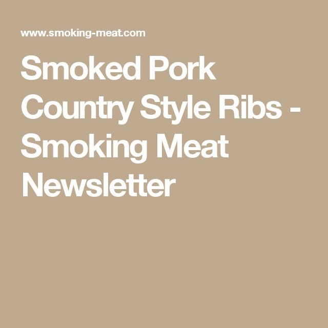 Smoked Pork Country Style Ribs - Smoking Meat Newsletter
