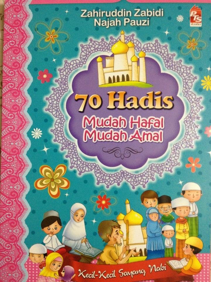[70 HADIS MUDAH HAFAL MUDAH AMAL] Buku ini mengandungi 160 pages. Himpunan 70 hadis mudah,ringkas dan senang untuk diamalkan. Padat dengan ilustrasi dan warna yang menarik untuk kanak- kanak. Disertakan dengan kaedah mudah bagi mengeja,menyebut dan menhafal hadis. Didik anak dengan SUNNAH,Terdidik Generasi, Terjaga Ummah...