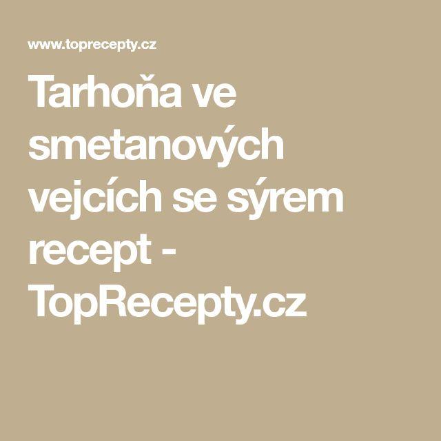 Tarhoňa ve smetanových vejcích se sýrem recept - TopRecepty.cz