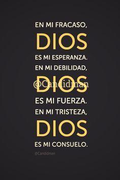 """""""En mi #Fracaso, #Dios es mi #Esperanza. En mi #Debilidad, Dios es mi #Fuerza. En mi #Tristeza, Dios es mi #Consuelo"""". @candidman #Frases #Oracion #Candidman"""