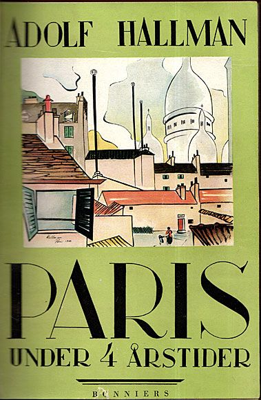 HALLMAN, ADOLF: Paris under 4 årstider. Bonniers 1930