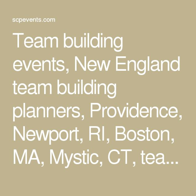 Team building events, New England team building planners, Providence, Newport, RI, Boston, MA, Mystic, CT, teambuilding, corporate team building activities