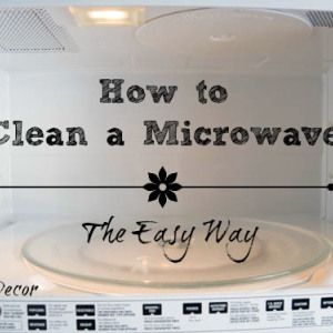 How To Clean A Microwave The Easy Way