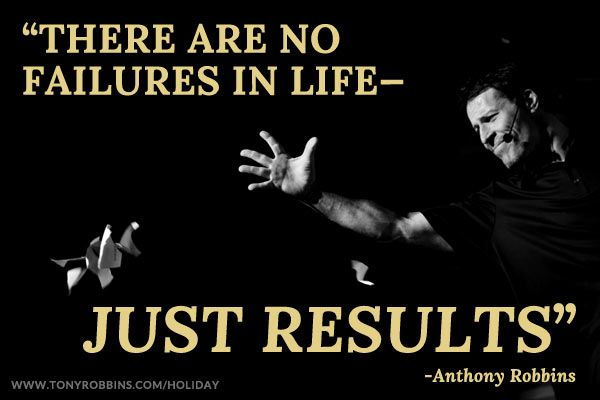 """""""There are no failures in life—just results."""" — Anthony Robbins"""