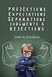 Projections Expectations Separations Judgments & Rejections by Gary M. Douglas (Author) #Kindle US #NewRelease #SelfHelp #eBook #ad