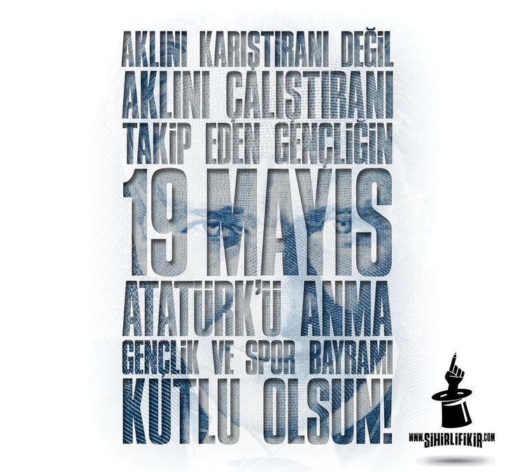 Aklını karıştıranı değil, aklını çalıştıranı takip eden gençliğin, 19 Mayıs Atatürk'ü Anma Gençlik ve Spor Bayramı kutlu olsun...