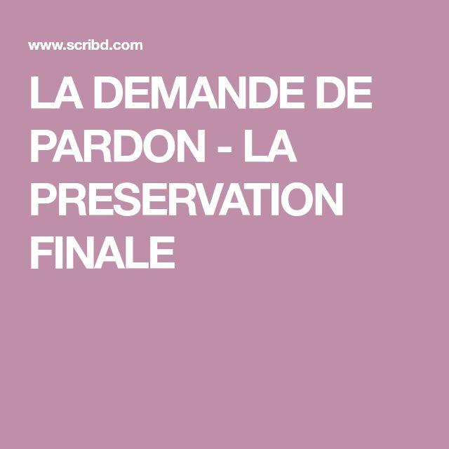LA DEMANDE DE PARDON - LA PRESERVATION FINALE