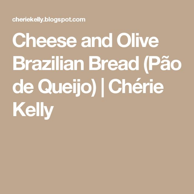 Cheese and Olive Brazilian Bread (Pão de Queijo) | Chérie Kelly