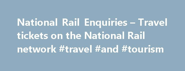 National Rail Enquiries – Travel tickets on the National Rail network #travel #and #tourism http://nef2.com/national-rail-enquiries-travel-tickets-on-the-national-rail-network-travel-and-tourism/  #travel tickets # Travel tickets on the National Rail network Where can I buy tickets? Online – National Rail Enquiries do not currently sell tickets but you can purchase them from one of the Ticket Retailers shown after you have selected your ticket in our Journey Planner . Over the phone, using…