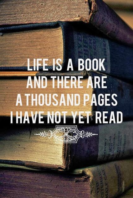 Life is a book and there are a thousand pages I have yet read | Anonymous ART of Revolution
