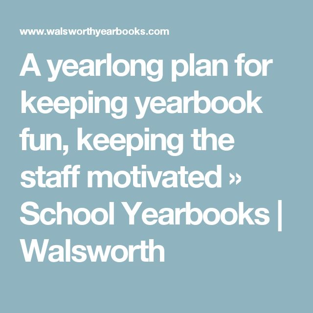 A yearlong plan for keeping yearbook fun, keeping the staff motivated » School Yearbooks | Walsworth