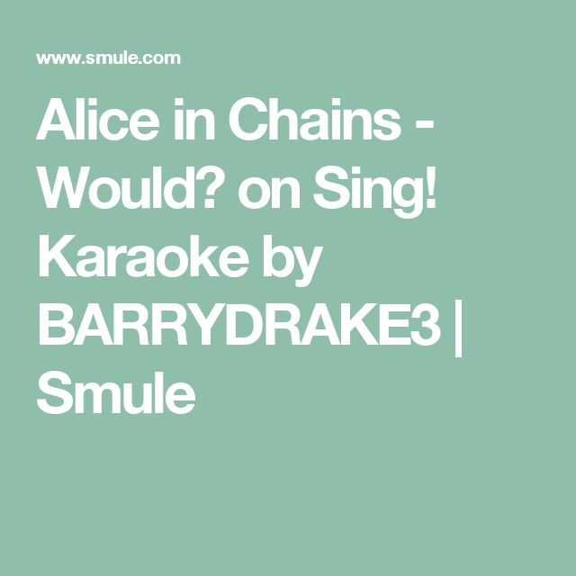 Alice in Chains - Would? on Sing! Karaoke by BARRYDRAKE3 | Smule