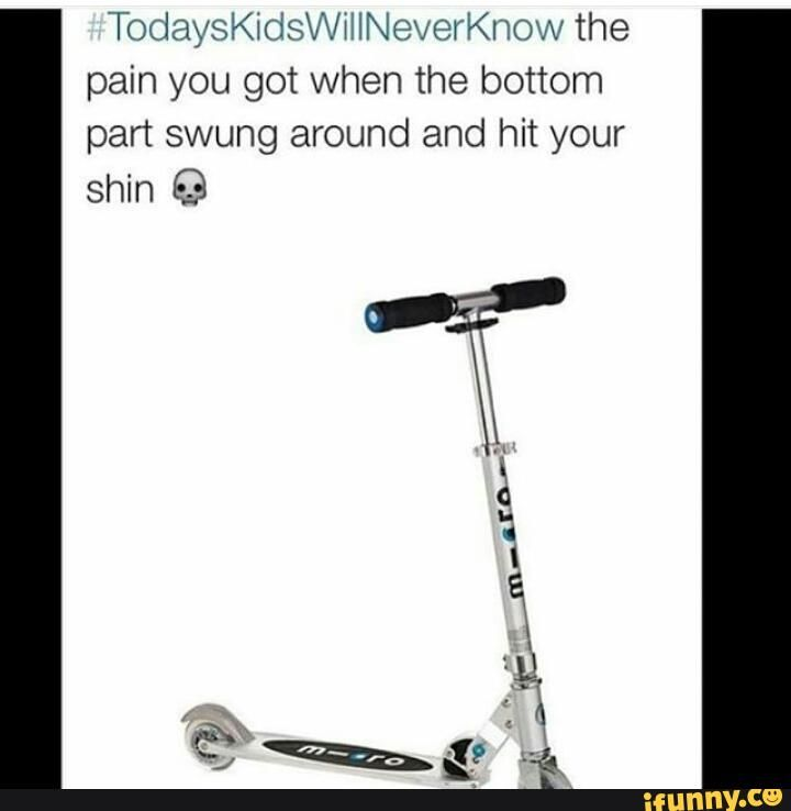 today kids will never know>>>the pain
