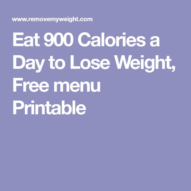 Eat 900 Calories a Day to Lose Weight, Free menu Printable