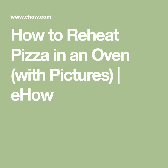 How to Reheat Pizza in an Oven (with Pictures) | eHow