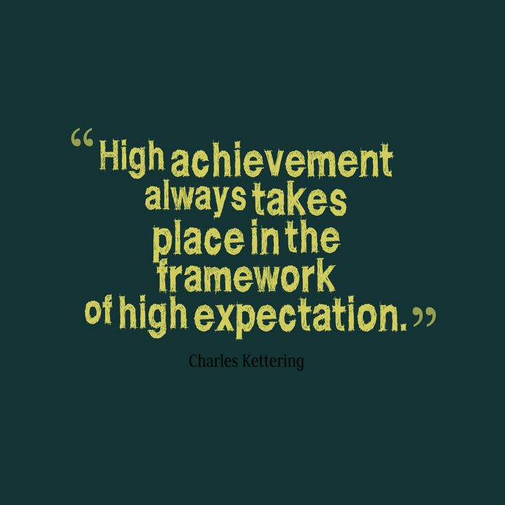 High achievement always takes place in the framework of high expectation – Quote