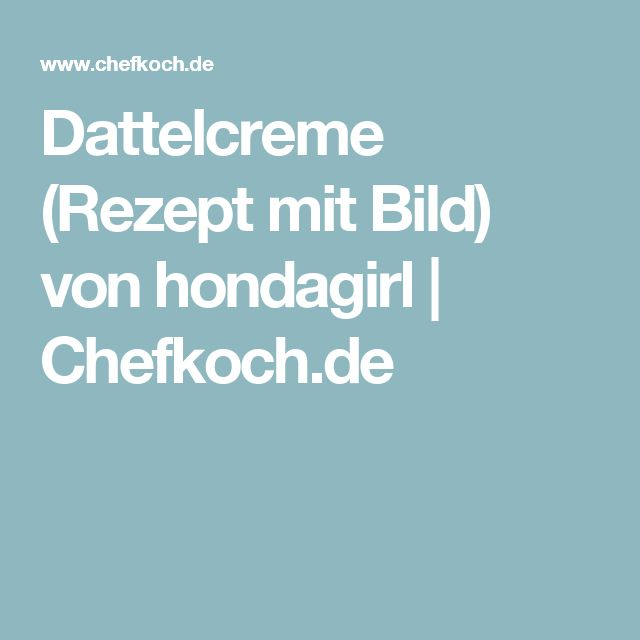 Dattelcreme (Rezept mit Bild) von hondagirl | Chefkoch.de
