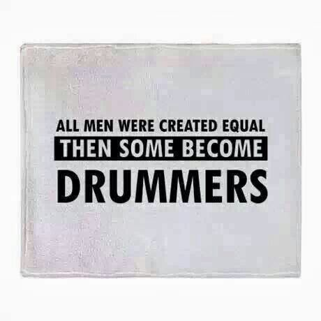 or in my case, all women were created equal then some become drummers.