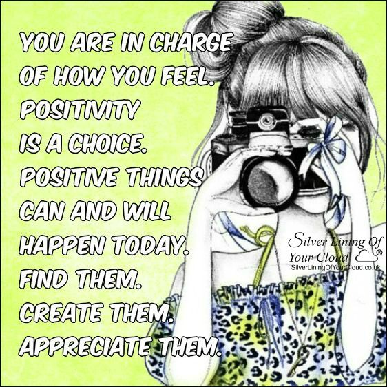 You are in charge of how you feel. Positivity is a choice. Positive things can & will happen today. Find them. Create them. Appreciate them. ..._More fantastic quotes on: https://www.facebook.com/SilverLiningOfYourCloud  _Follow my Quote Blog on: http://silverliningofyourcloud.wordpress.com/