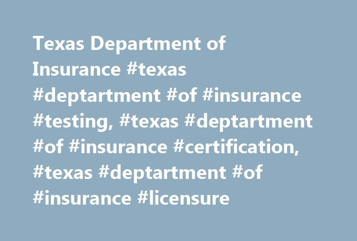 Texas Department of Insurance #texas #deptartment #of #insurance #testing, #texas #deptartment #of #insurance #certification, #texas #deptartment #of #insurance #licensure http://kansas.nef2.com/texas-department-of-insurance-texas-deptartment-of-insurance-testing-texas-deptartment-of-insurance-certification-texas-deptartment-of-insurance-licensure/  # Texas Department of Insurance Register for your next exam, find test information, or download handbooks/applications/forms from this page. For…