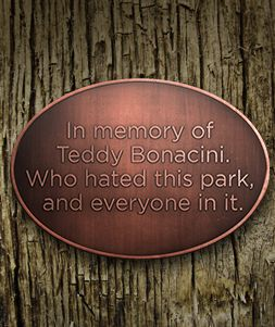 Not everyone made a positive impact when they kicked the bucket, so why beat around the bush? A plaque can celebrate a quirky life just as much as a one lead nobly. Come up with your own variations, and make it a unique gift.