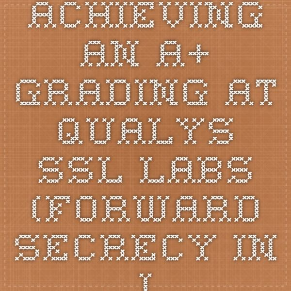 Achieving an A+ grading at Qualys SSL Labs (Forward Secrecy in IIS)