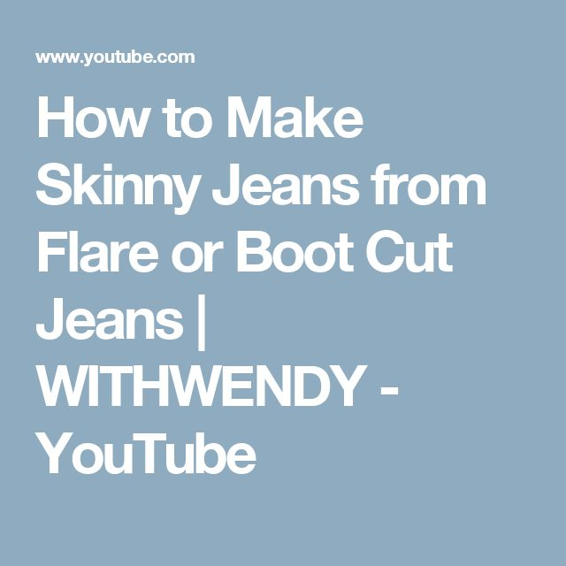 How to Make Skinny Jeans from Flare or Boot Cut Jeans | WITHWENDY - YouTube