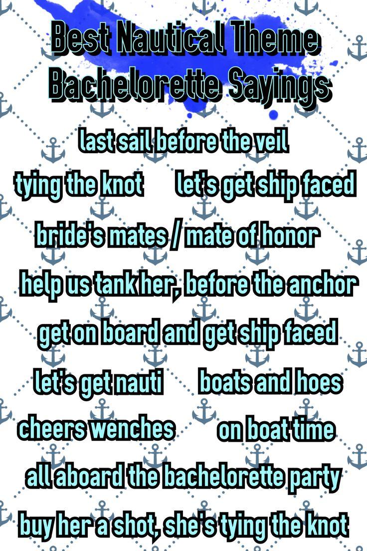 150+ Sayings. Best Nautical Theme Bachelorette Party Sayings. Last sail before the fail. Get ship faced. Bachelorette Party Shirts. bridesmaidsconfession.com